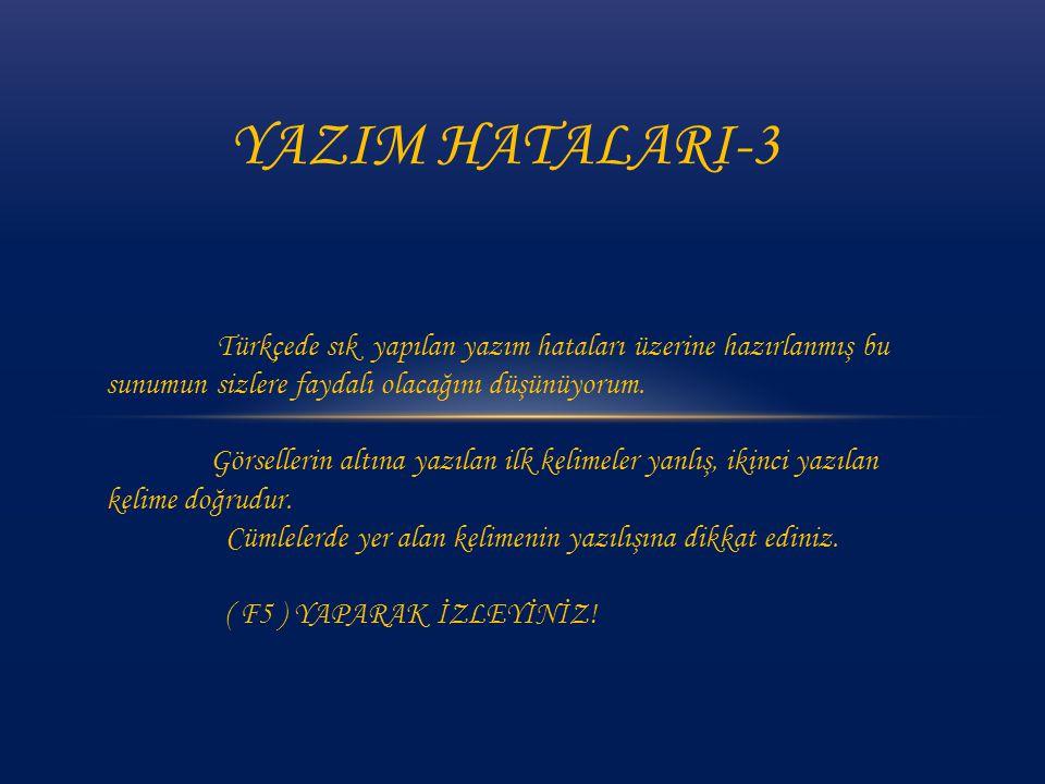 YAZIM HATALARI-3 Türkçede sık yapılan yazım hataları üzerine hazırlanmış bu sunumun sizlere faydalı olacağını düşünüyorum.