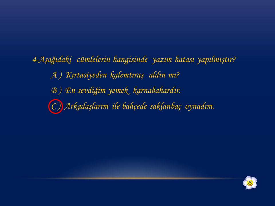 4-Aşağıdaki cümlelerin hangisinde yazım hatası yapılmıştır