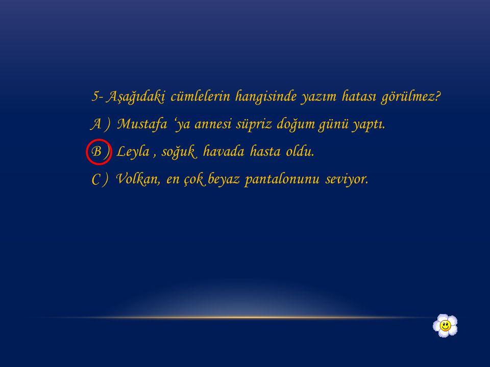 5- Aşağıdaki cümlelerin hangisinde yazım hatası görülmez