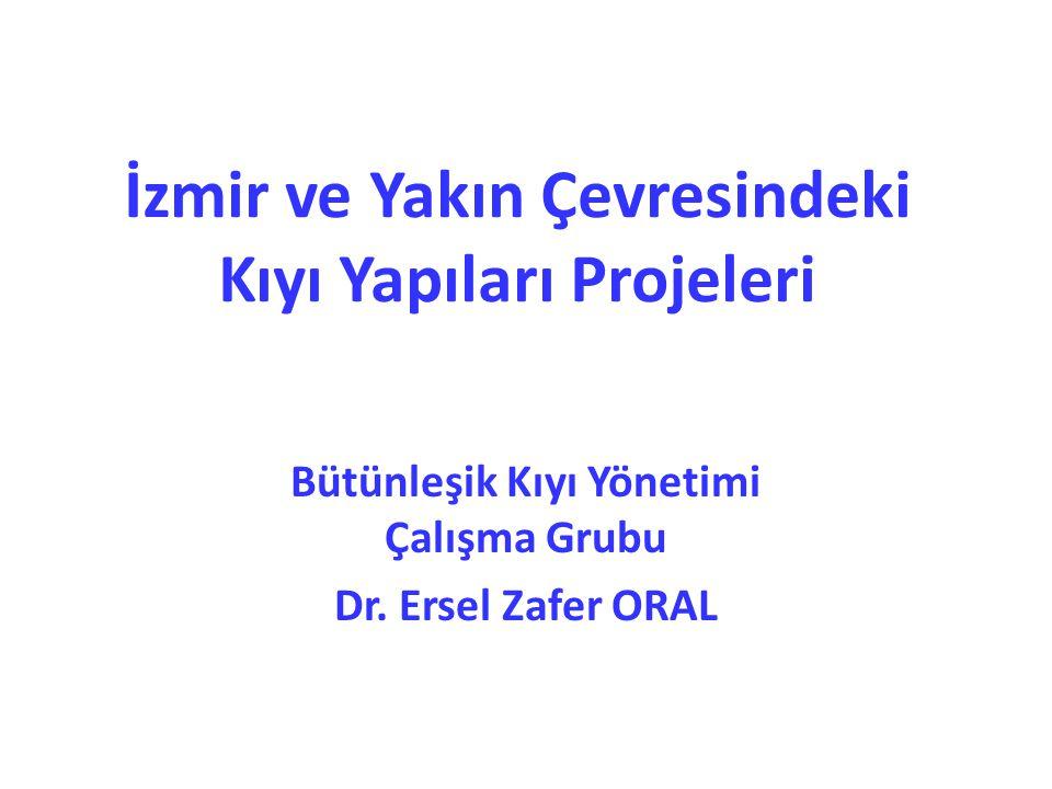 Bütünleşik Kıyı Yönetimi Çalışma Grubu Dr. Ersel Zafer ORAL