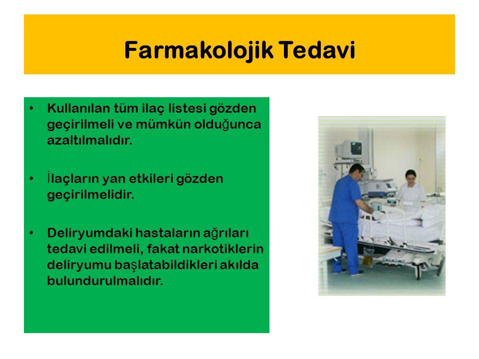 Farmakolojik Tedavi Kullanılan tüm ilaç listesi gözden geçirilmeli ve mümkün olduğunca azaltılmalıdır.