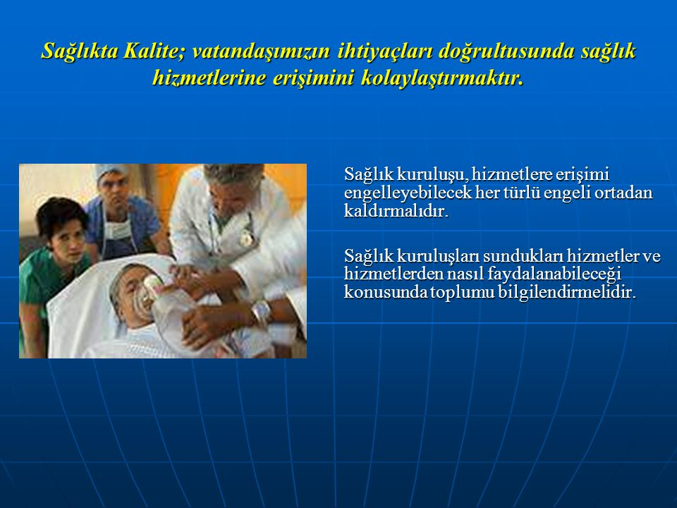 Sağlıkta Kalite; vatandaşımızın ihtiyaçları doğrultusunda sağlık hizmetlerine erişimini kolaylaştırmaktır.