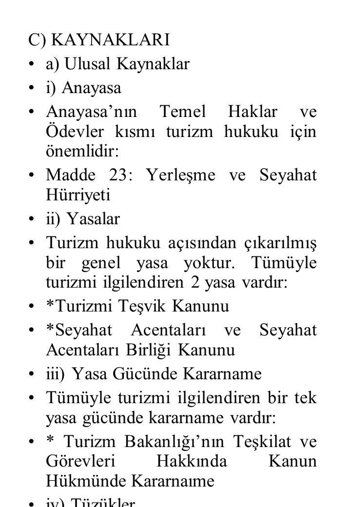 C) KAYNAKLARI a) Ulusal Kaynaklar. i) Anayasa. Anayasa'nın Temel Haklar ve Ödevler kısmı turizm hukuku için önemlidir: