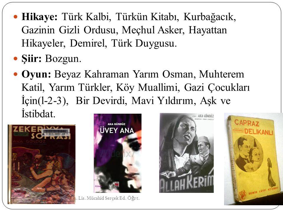 Hikaye: Türk Kalbi, Türkün Kitabı, Kurbağacık, Gazinin Gizli Ordusu, Meçhul Asker, Hayattan Hikayeler, Demirel, Türk Duygusu.