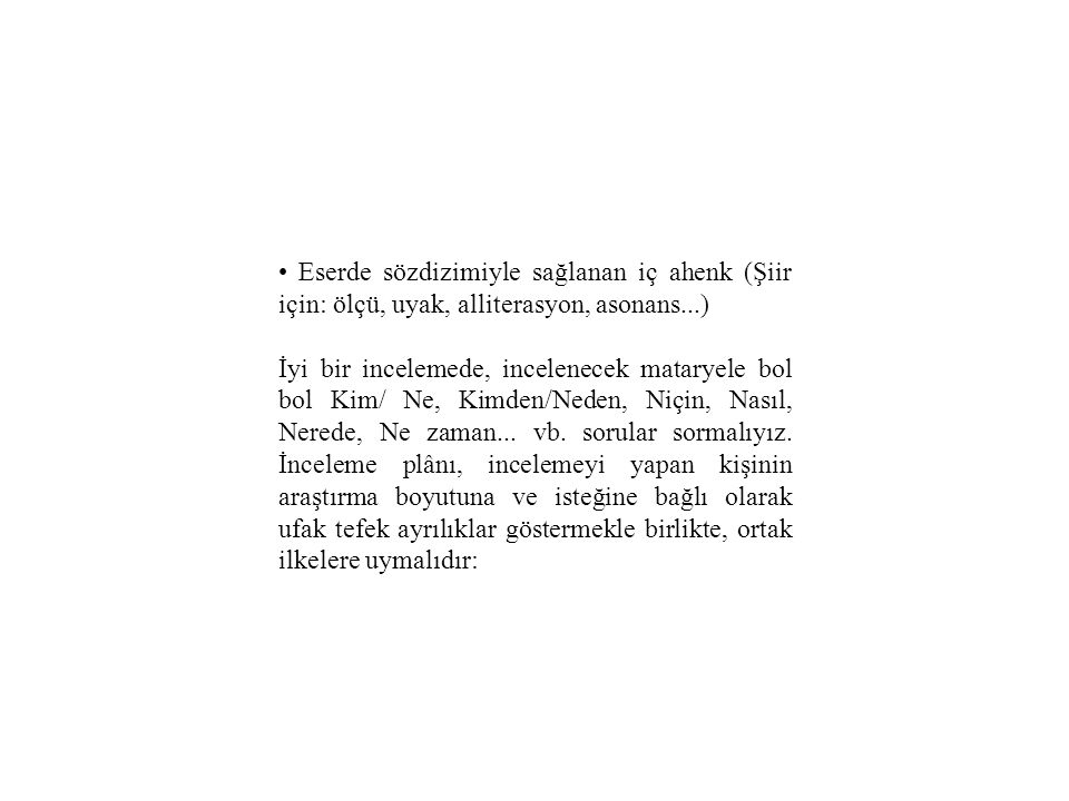 • Eserde sözdizimiyle sağlanan iç ahenk (Şiir için: ölçü, uyak, alliterasyon, asonans...)