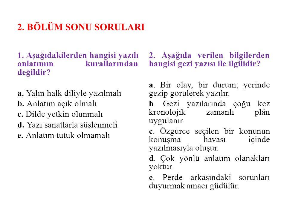 2. BÖLÜM SONU SORULARI 1. Aşağıdakilerden hangisi yazılı anlatımın kurallarından değildir a. Yalın halk diliyle yazılmalı.