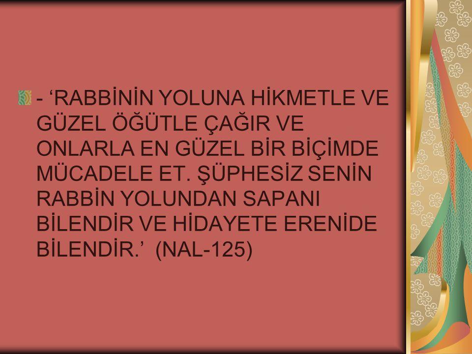 - 'RABBİNİN YOLUNA HİKMETLE VE GÜZEL ÖĞÜTLE ÇAĞIR VE ONLARLA EN GÜZEL BİR BİÇİMDE MÜCADELE ET.