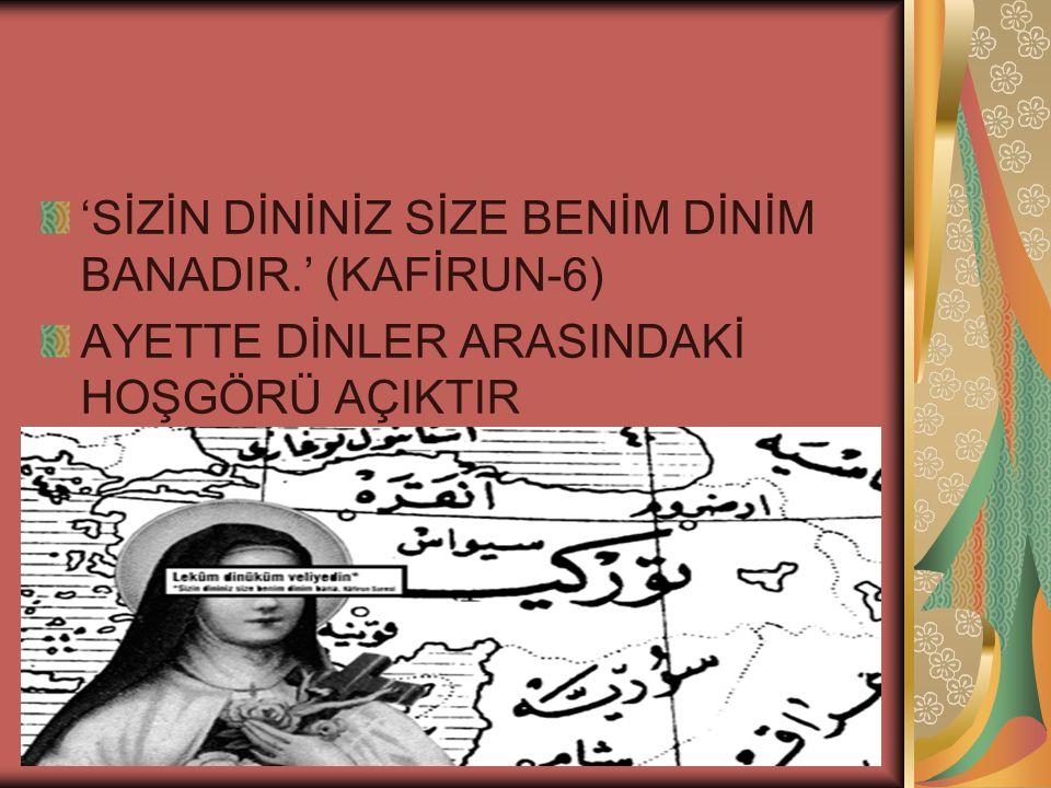 'SİZİN DİNİNİZ SİZE BENİM DİNİM BANADIR.' (KAFİRUN-6)