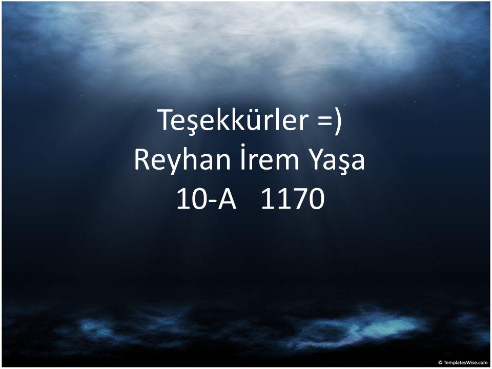 Teşekkürler =) Reyhan İrem Yaşa 10-A 1170