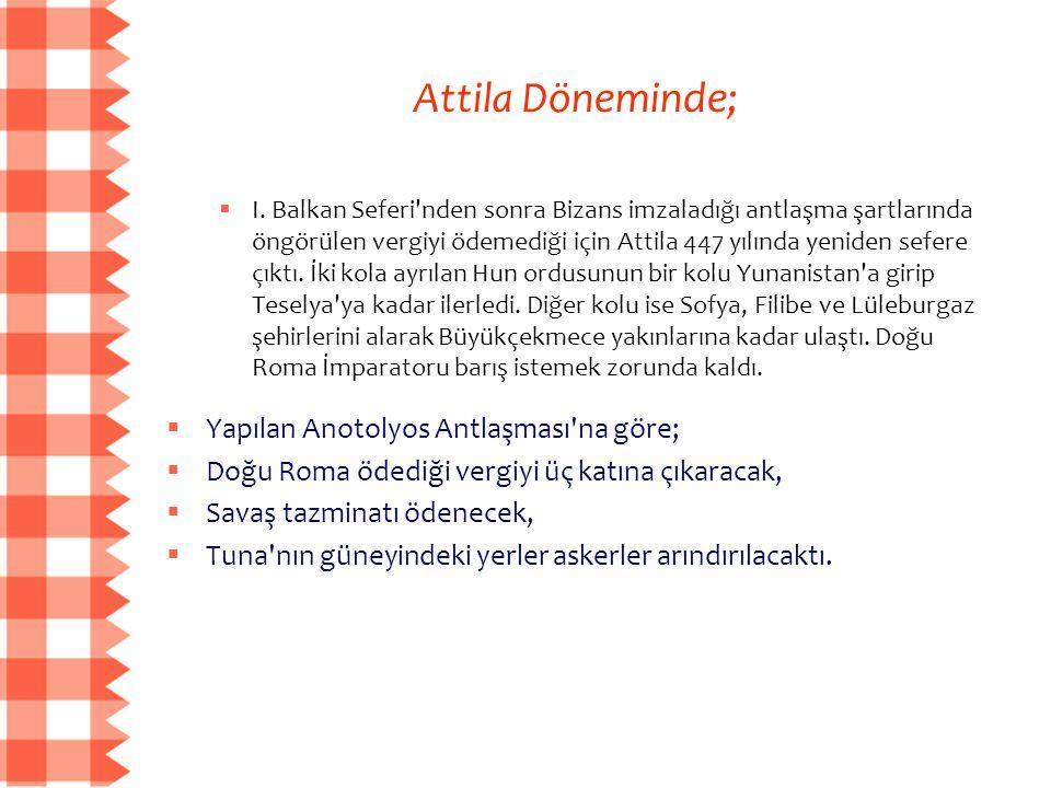 Attila Döneminde; Yapılan Anotolyos Antlaşması na göre;