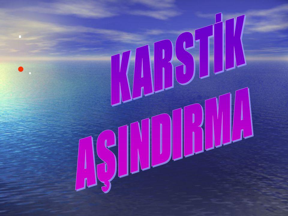 KARSTİK AŞINDIRMA . .
