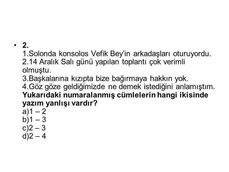 2. 1. Solonda konsolos Vefik Bey'in arkadaşları oturuyordu. 2