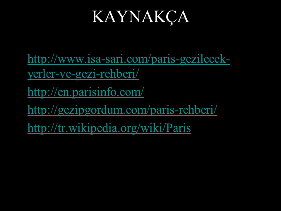 KAYNAKÇA http://www.isa-sari.com/paris-gezilecek-yerler-ve-gezi-rehberi/ http://en.parisinfo.com/ http://gezipgordum.com/paris-rehberi/