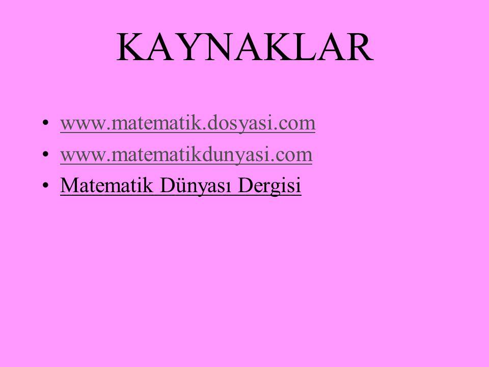 KAYNAKLAR www.matematik.dosyasi.com www.matematikdunyasi.com