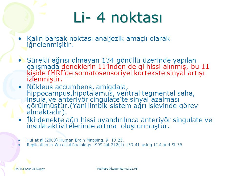 Li- 4 noktası Kalın barsak noktası analjezik amaçlı olarak iğnelenmişitir.