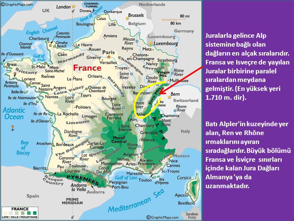 Juralarla gelince Alp sistemine bağlı olan dağların en alçak sıralarıdır. Fransa ve Isveçre de yayılan Juralar birbirine paralel sıralardan meydana gelmiştir. (En yüksek yeri 1.710 m. dir).