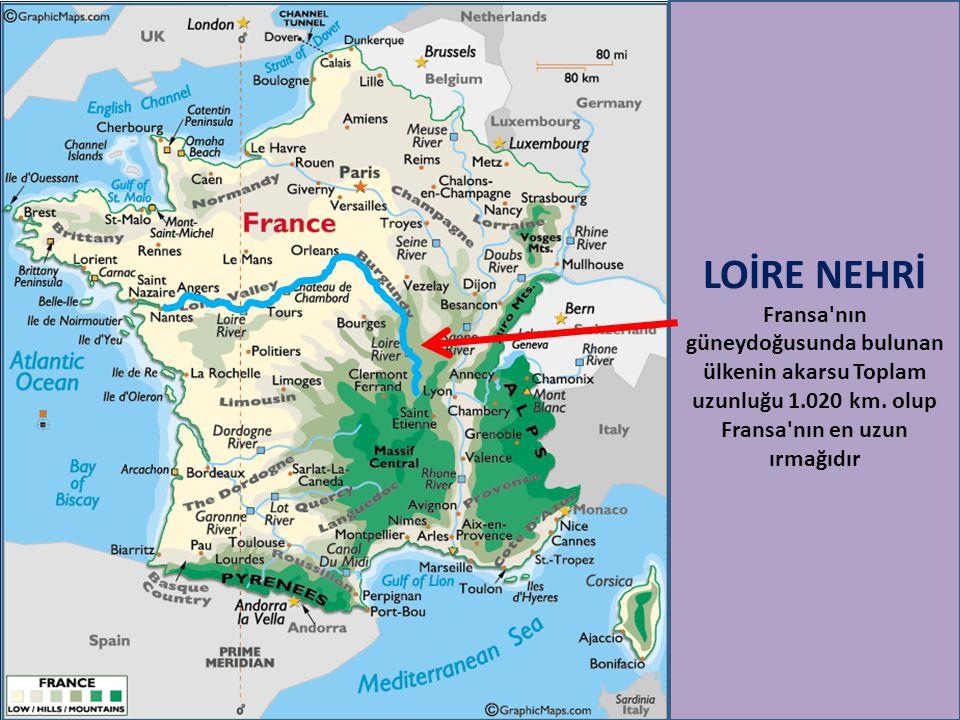LOİRE NEHRİ Fransa nın güneydoğusunda bulunan ülkenin akarsu Toplam uzunluğu 1.020 km.