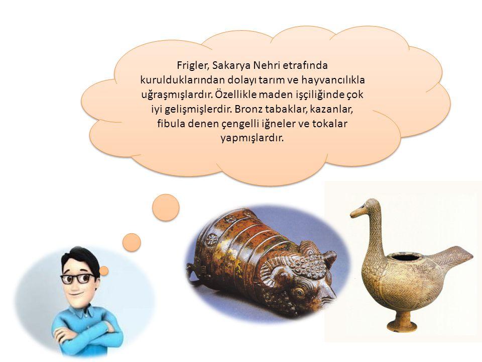 Frigler, Sakarya Nehri etrafında kurulduklarından dolayı tarım ve hayvancılıkla uğraşmışlardır.