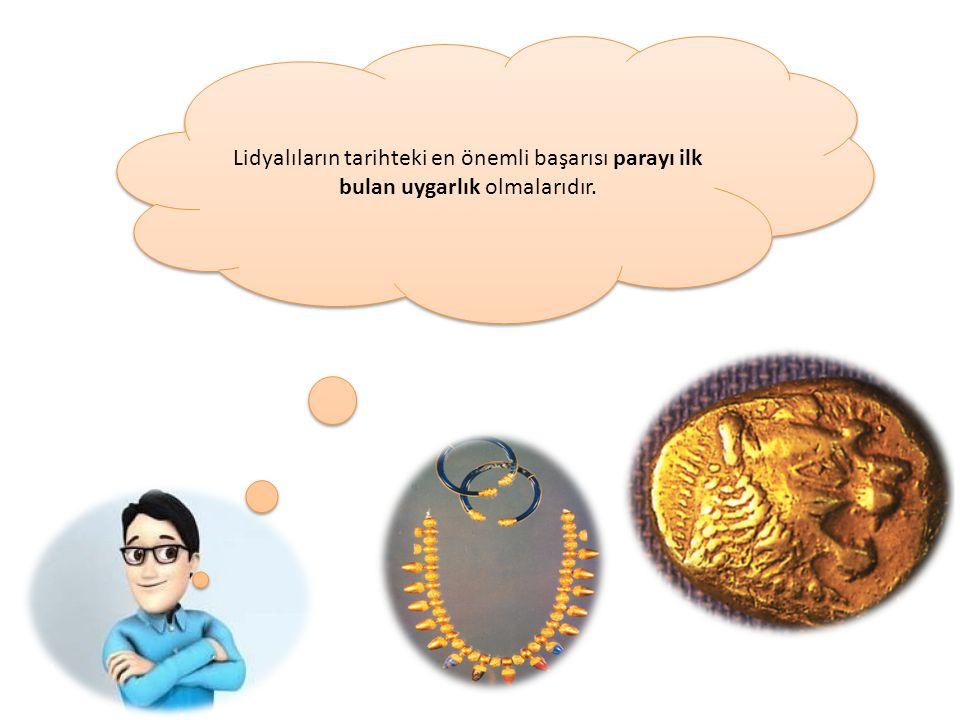 Lidyalıların tarihteki en önemli başarısı parayı ilk bulan uygarlık olmalarıdır.