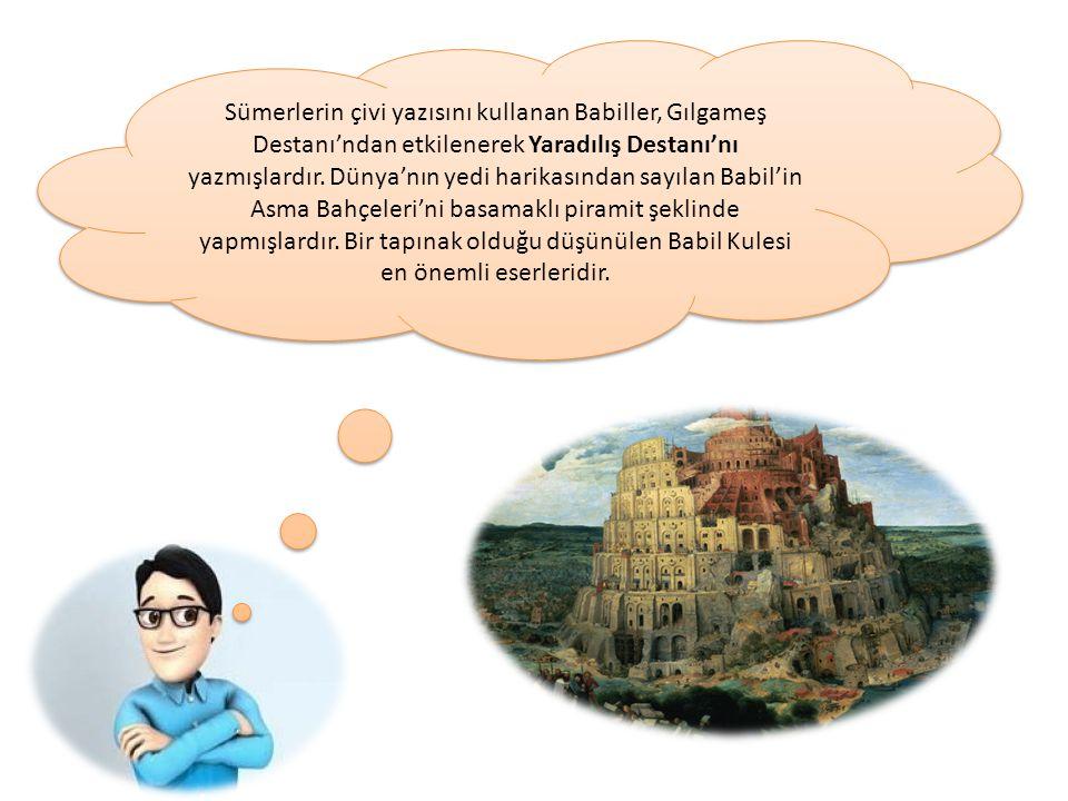 Sümerlerin çivi yazısını kullanan Babiller, Gılgameş Destanı'ndan etkilenerek Yaradılış Destanı'nı yazmışlardır.