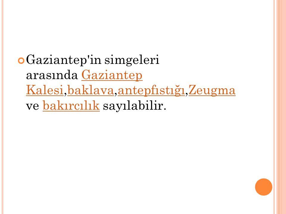 Gaziantep in simgeleri arasında Gaziantep Kalesi,baklava,antepfıstığı,Zeugma ve bakırcılık sayılabilir.