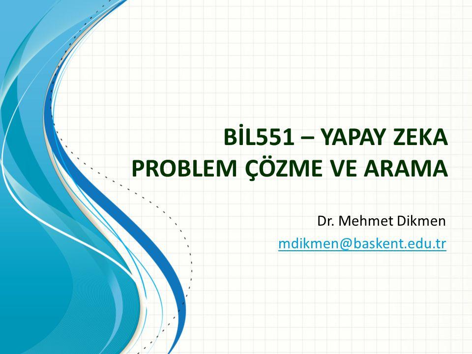 BİL551 – YAPAY ZEKA PROBLEM ÇÖZME VE ARAMA