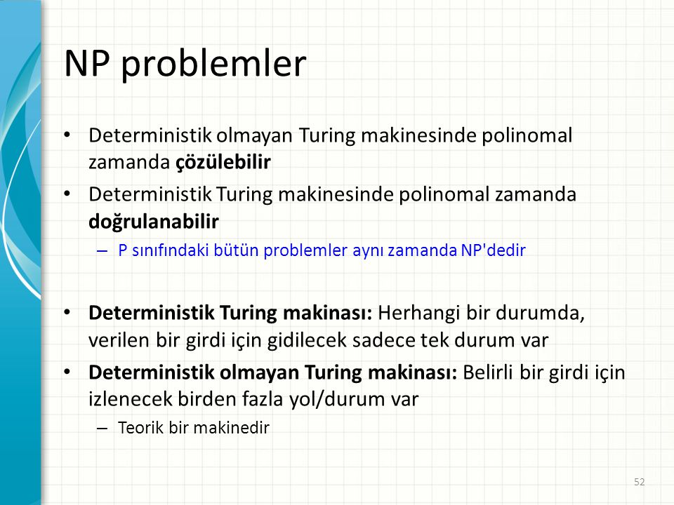 NP problemler Deterministik olmayan Turing makinesinde polinomal zamanda çözülebilir.