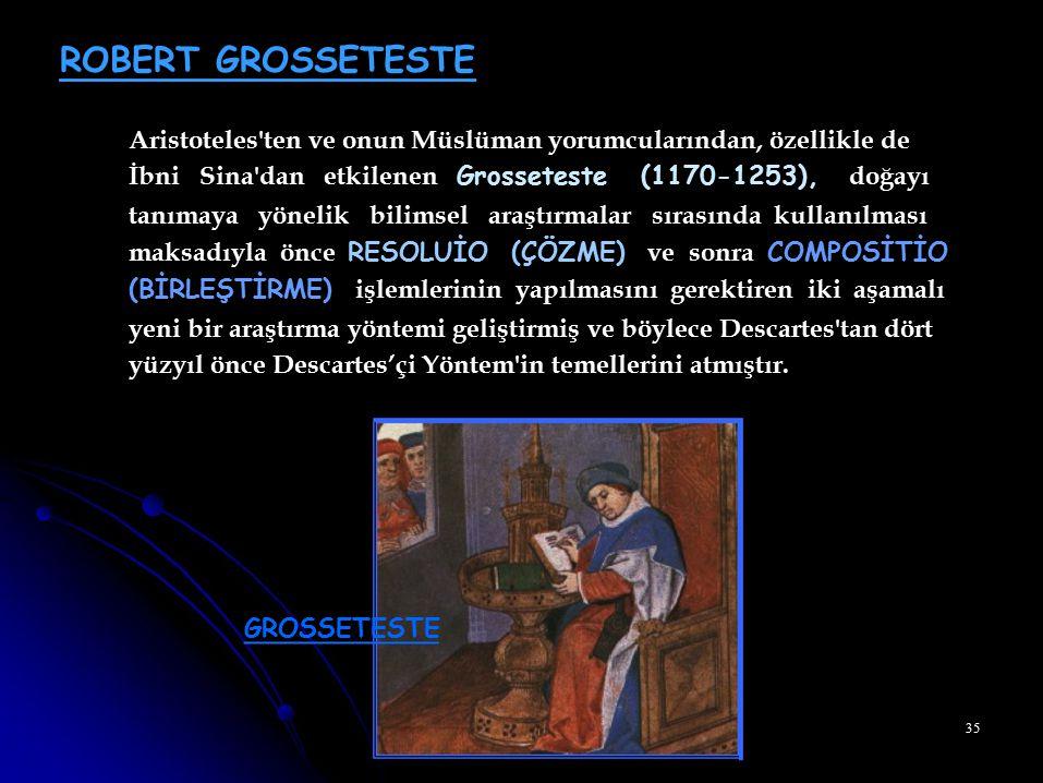 ROBERT GROSSETESTE Aristoteles ten ve onun Müslüman yorumcularından, özellikle de. İbni Sina dan etkilenen Grosseteste (1170-1253), doğayı.