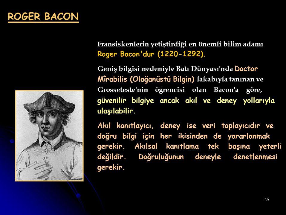 ROGER BACON Fransiskenlerin yetiştirdiği en önemli bilim adamı