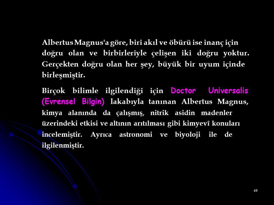 Albertus Magnus a göre, biri akıl ve öbürü ise inanç için