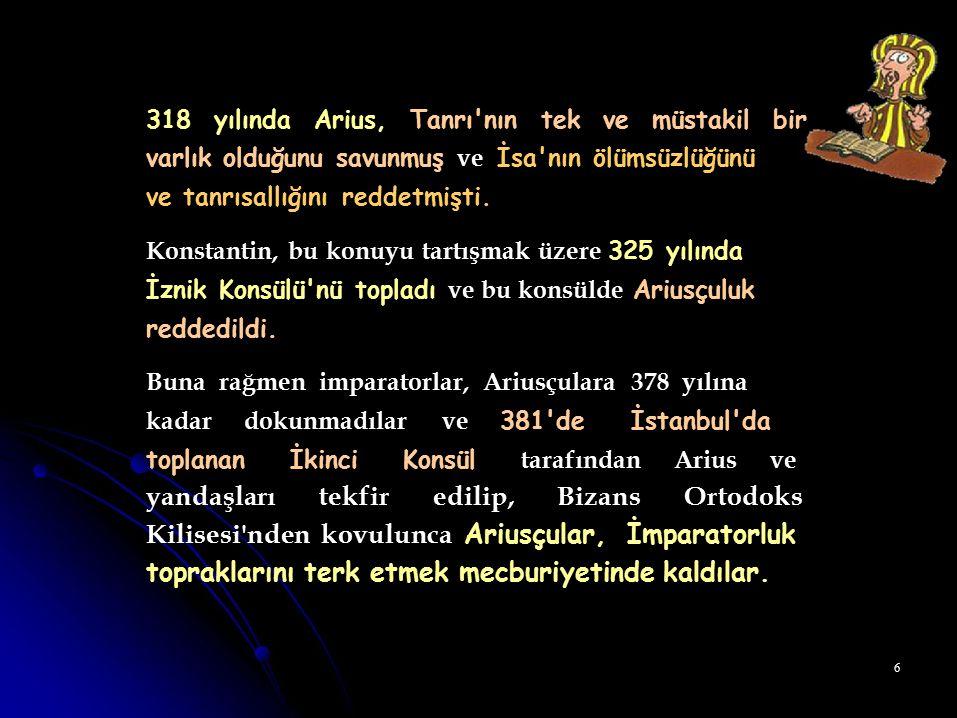 318 yılında Arius, Tanrı nın tek ve müstakil bir
