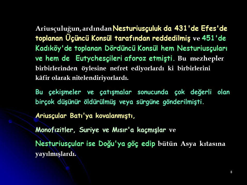 Ariusçuluğun, ardından Nesturiusçuluk da 431 de Efes de