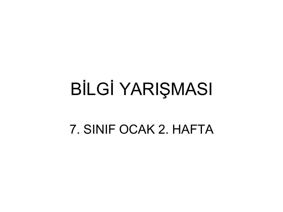 BİLGİ YARIŞMASI 7. SINIF OCAK 2. HAFTA