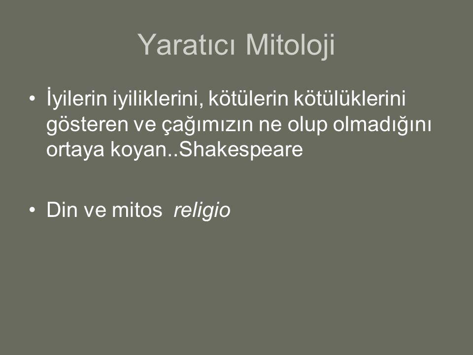 Yaratıcı Mitoloji İyilerin iyiliklerini, kötülerin kötülüklerini gösteren ve çağımızın ne olup olmadığını ortaya koyan..Shakespeare.