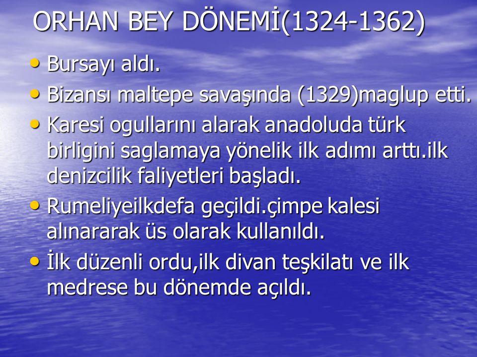 ORHAN BEY DÖNEMİ(1324-1362) Bursayı aldı.