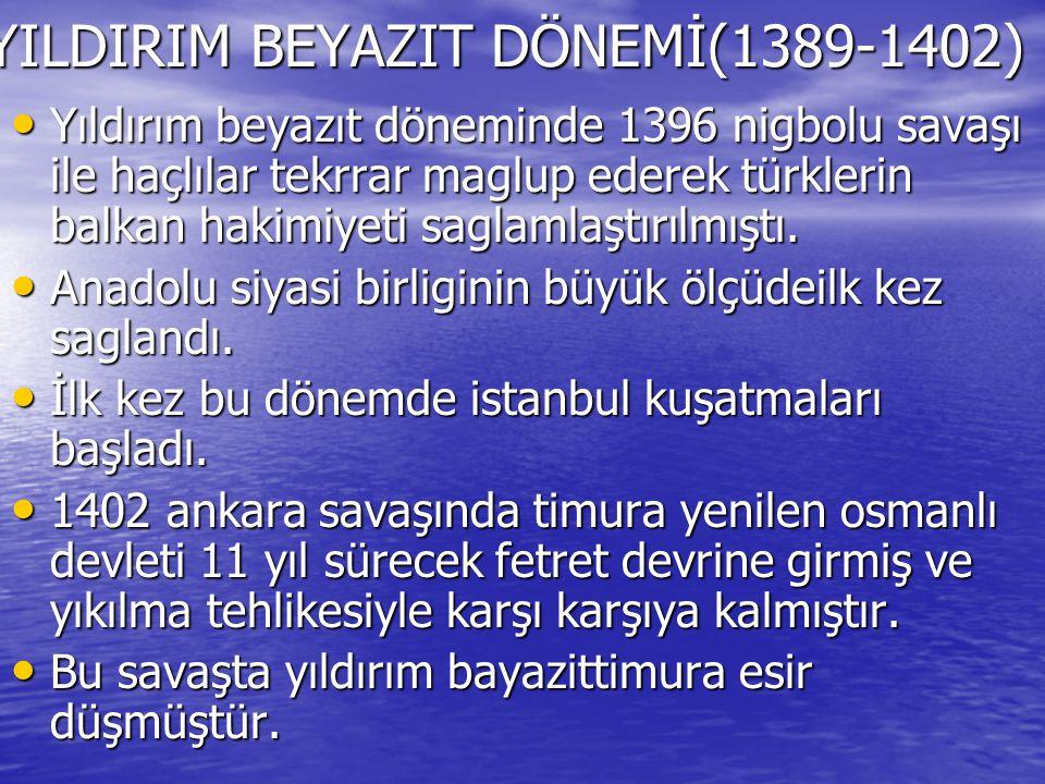 YILDIRIM BEYAZIT DÖNEMİ(1389-1402)