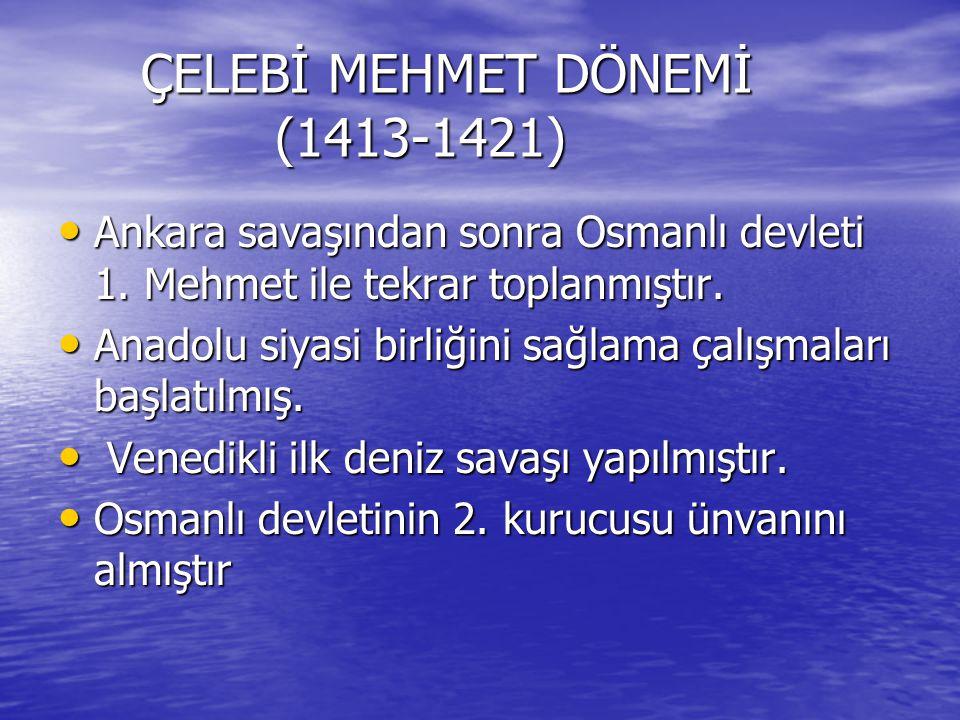ÇELEBİ MEHMET DÖNEMİ (1413-1421)