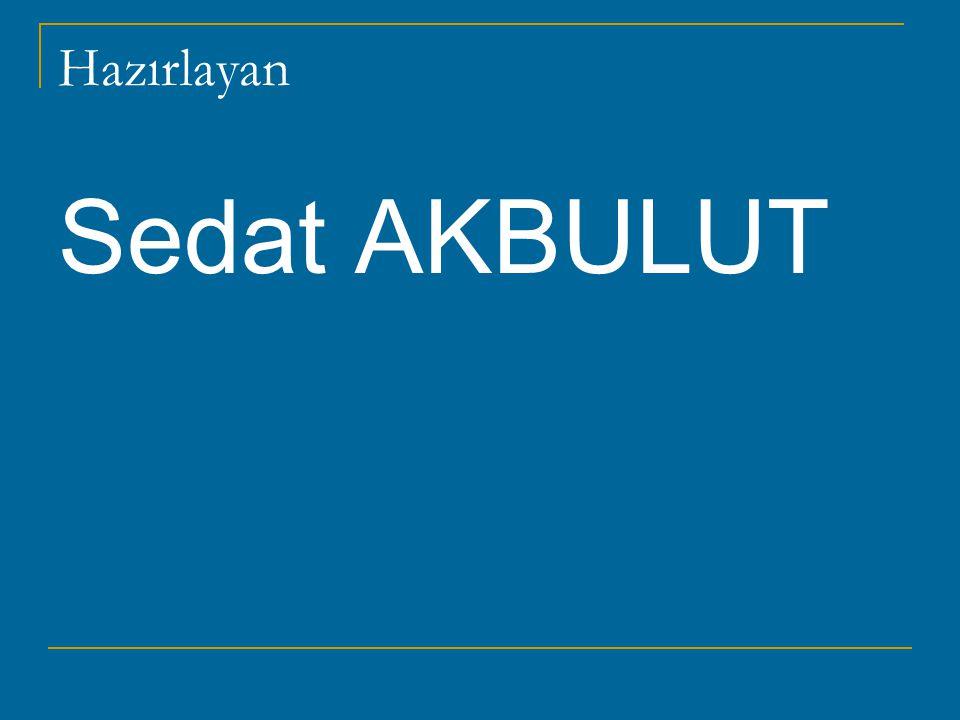 Hazırlayan Sedat AKBULUT