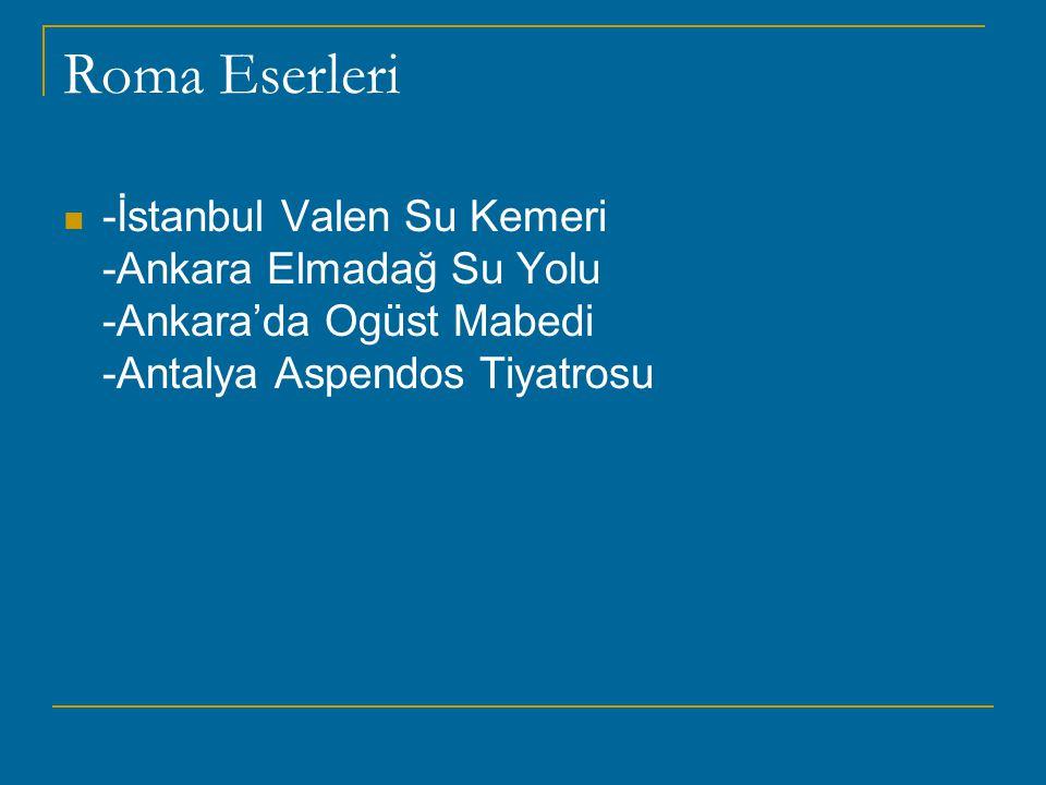 Roma Eserleri -İstanbul Valen Su Kemeri -Ankara Elmadağ Su Yolu -Ankara'da Ogüst Mabedi -Antalya Aspendos Tiyatrosu.