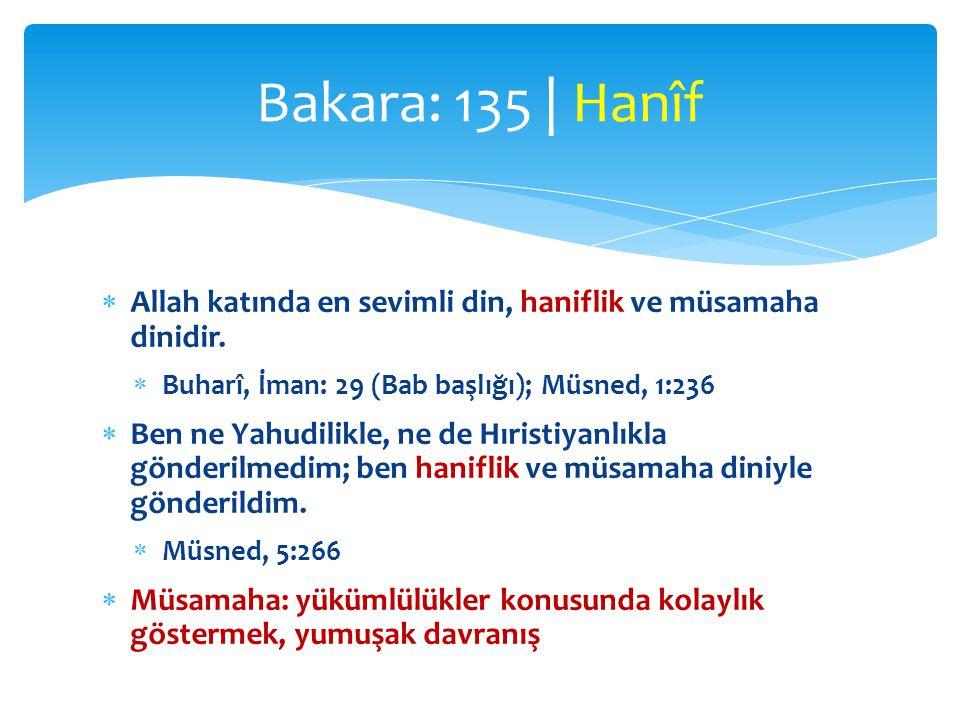 Bakara: 135 | Hanîf Allah katında en sevimli din, haniflik ve müsamaha dinidir. Buharî, İman: 29 (Bab başlığı); Müsned, 1:236.
