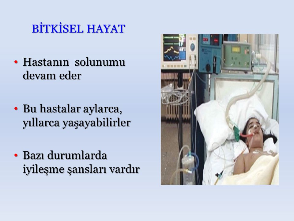 BİTKİSEL HAYAT Hastanın solunumu devam eder. Bu hastalar aylarca, yıllarca yaşayabilirler.
