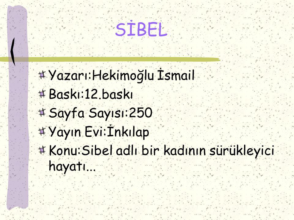 SİBEL Yazarı:Hekimoğlu İsmail Baskı:12.baskı Sayfa Sayısı:250