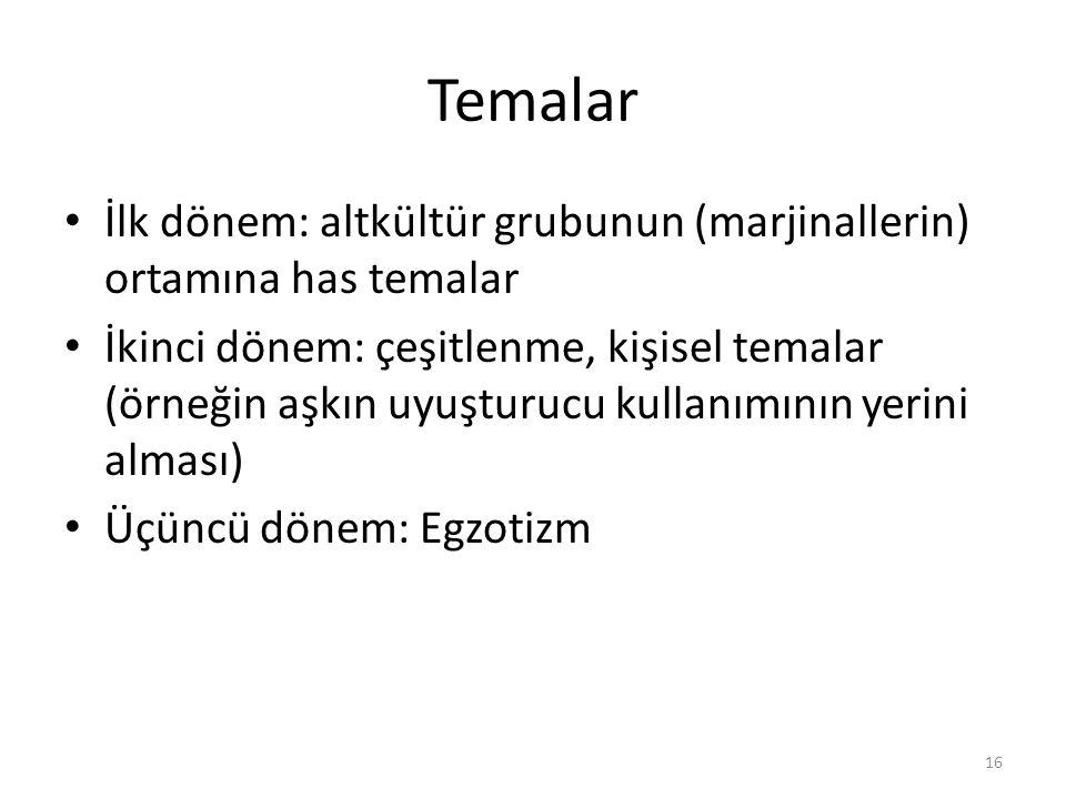 Temalar İlk dönem: altkültür grubunun (marjinallerin) ortamına has temalar.