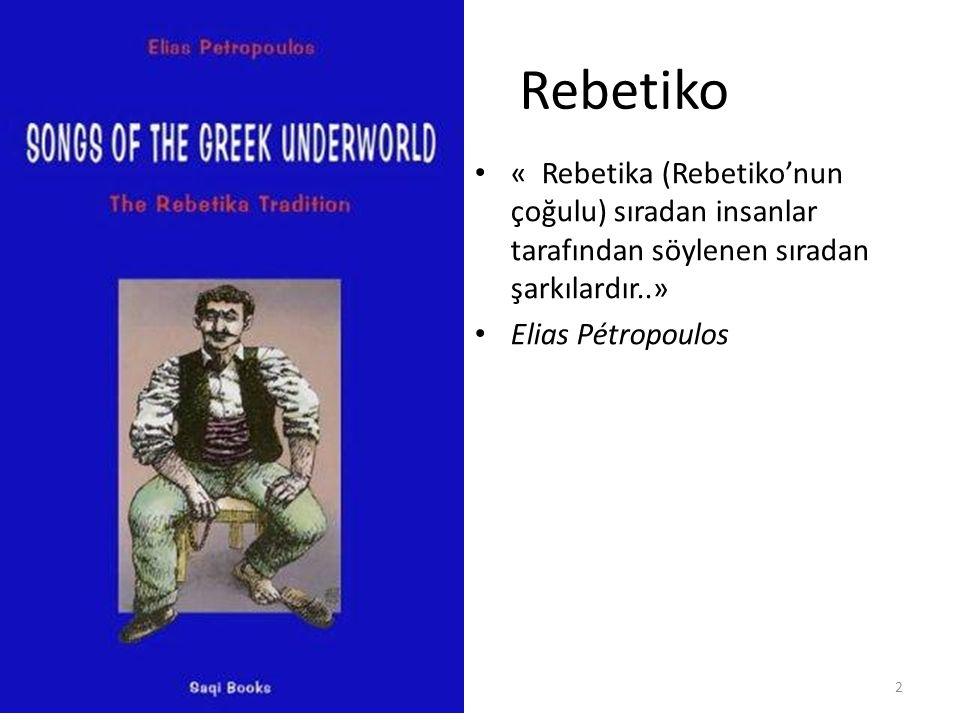 Rebetiko « Rebetika (Rebetiko'nun çoğulu) sıradan insanlar tarafından söylenen sıradan şarkılardır..»