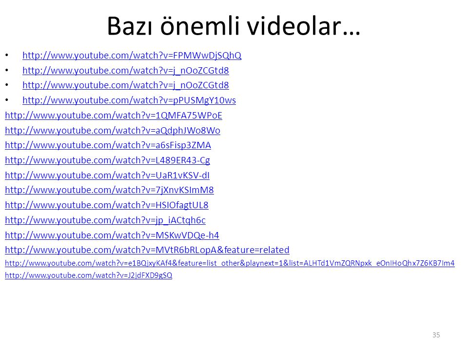 Bazı önemli videolar… http://www.youtube.com/watch v=FPMWwDjSQhQ. http://www.youtube.com/watch v=j_nOoZCGtd8.