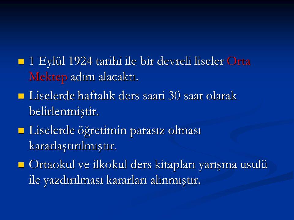 1 Eylül 1924 tarihi ile bir devreli liseler Orta Mektep adını alacaktı.