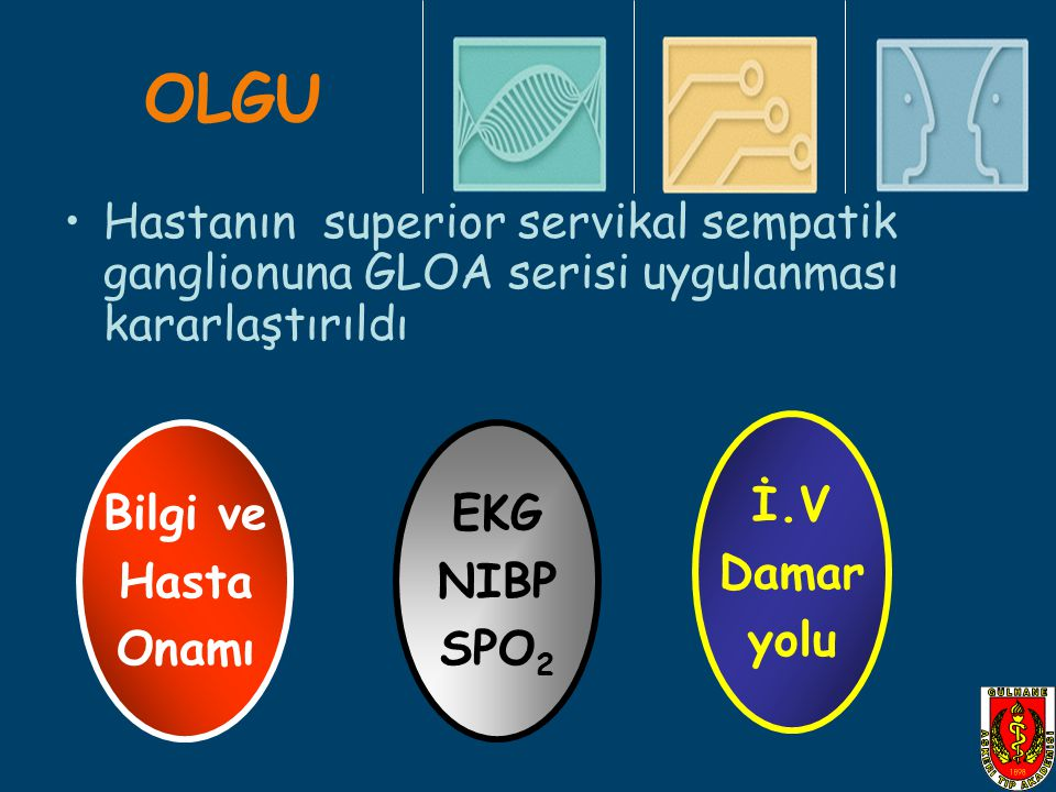 OLGU Hastanın superior servikal sempatik ganglionuna GLOA serisi uygulanması kararlaştırıldı. İ.V.