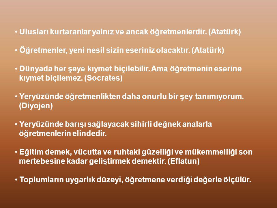 Ulusları kurtaranlar yalnız ve ancak öğretmenlerdir. (Atatürk)