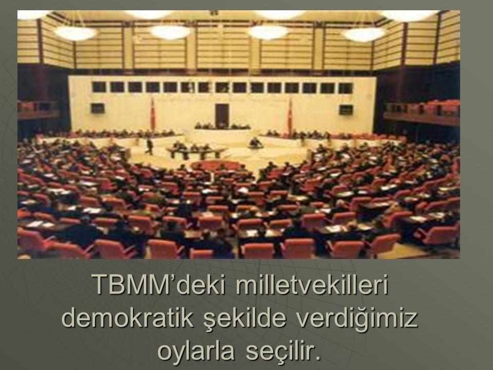 TBMM'deki milletvekilleri demokratik şekilde verdiğimiz oylarla seçilir.