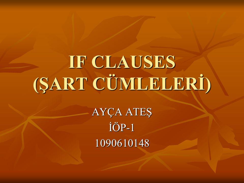 IF CLAUSES (ŞART CÜMLELERİ)